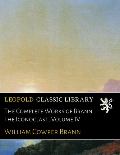 The Complete Works of Brann the Iconoclast; Volume IV (The Complete Works Of Brann The Iconoclast)