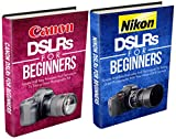 Photography: Canon + Nikon For Beginners Bundle Pack: Digital Photography: DSLR Photography Plus Lenses And Other Equipment For Your Canon And Nikon Digital Camera