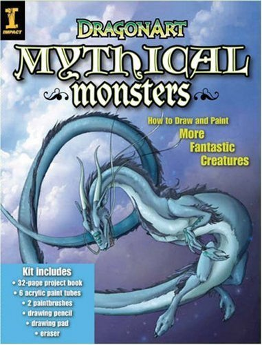 Dragonart Mythical Monsters: How to Draw & Paint More Fantastic Creatures: How to Draw and Paint More Fantastic Creatures by J.