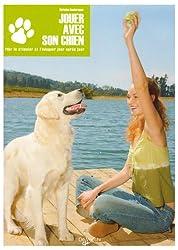 Jouer avec son chien : Pour le stimuler et l'éduquer jour après jour