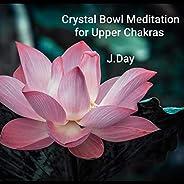Crystal Bowl Meditation for Upper Chakras