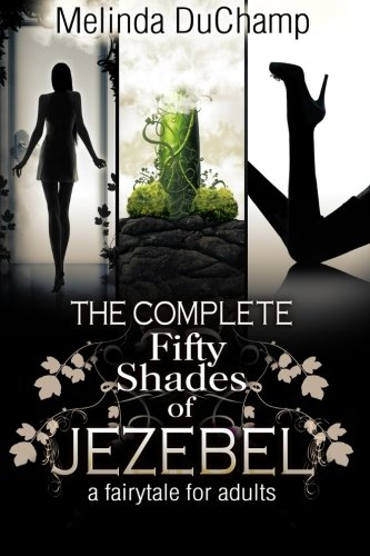 The Complete Fifty Shades of Jezebel by CreateSpace Independent Publishing Platform