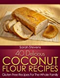 40 Delicious Coconut Flour Recipes - Gluten Free Recipes For The Whole Family (Quick and Easy Cookbooks)
