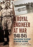 A Royal Engineer at War 1940-1945: From Crossing the Desert to Crossing the Rhine