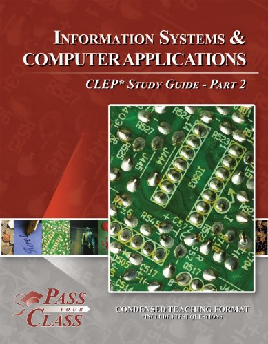 Information Systems and Computer Applications CLEP Test Study Guide - Pass Your Class - Part 2 (Clep Information Computer Systems)
