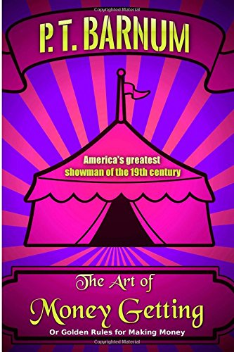 The Art of Money Getting: Or Golden Rules for Making Money (Great Classics) (Volume 84)