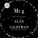 Mr g: A Novel about the Creation Audiobook by Alan Lightman Narrated by Ray Porter
