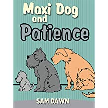 Children's Books:Maxi Dog and Patience: Children's Books with animals: (FREE VIDEO AUDIOBOOK INCLUDED) Kids Books ages 2-6 (Animal Stories for Children)