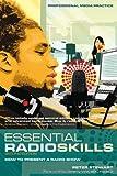 Essential Radio Skills: How to Present a Radio Show (Professional Media Practice)