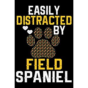 Easily Distracted by Field Spaniel: Cool Field Spaniel Dog Journal Notebook - Gifts Idea for Field Spaniel Dog Lovers Notebook for Men & Women. 6