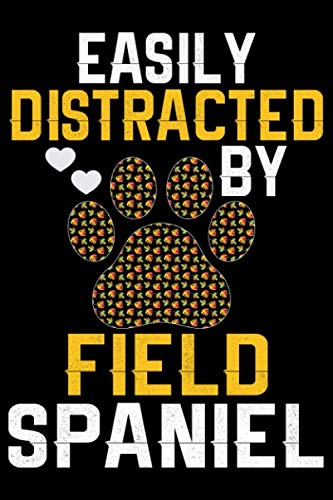 Easily Distracted by Field Spaniel: Cool Field Spaniel Dog Journal Notebook - Gifts Idea for Field Spaniel Dog Lovers Notebook for Men & Women. 1