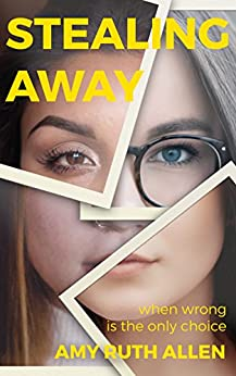 Stealing Away: When Wrong is the Only Choice by [Allen, Amy Ruth]