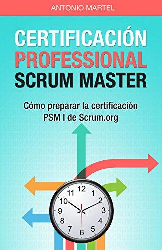 Certificación Professional Scrum Master: Cómo preparar la certificación PSM I de Scrum.org (Aprender a ser mejor gestor de proyectos nº 2) (Spanish Edition) Doc