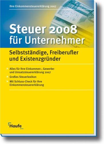 Steuern 2008 für Unternehmer: Selbständige, Freiberufler und Existenzgründer