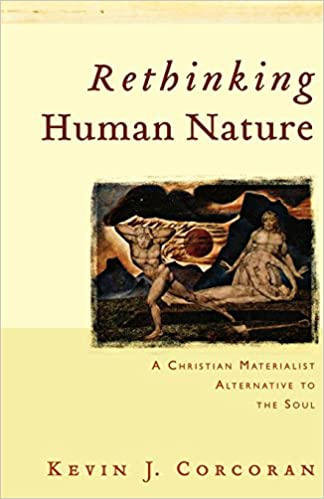 Rethinking Human Nature: A Christian Materialist Alternative to the Soul