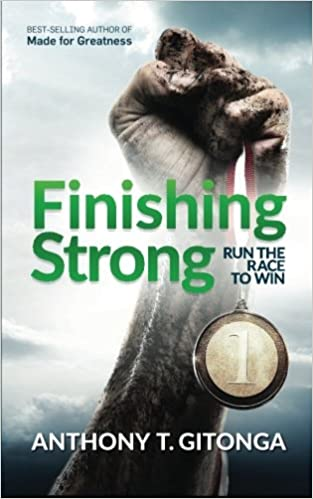Finishing Strong: Run The Race To Win (Christian Living Series) (Volume 3)