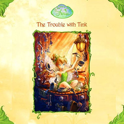 Disney Fairies Book 1: The Trouble With Tink