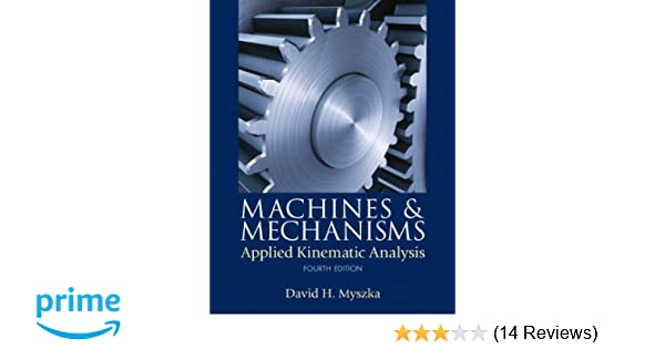 Machines mechanisms applied kinematic analysis 4th edition machines mechanisms applied kinematic analysis 4th edition david h myszka 9780132157803 amazon books fandeluxe Gallery