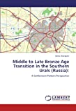 Middle to Late Bronze Age Transition in the Southern Urals, Denis Sharapov, 3847316974
