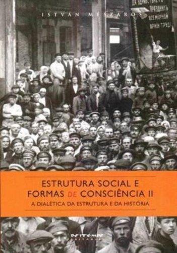 Estrutura Social e Formas de Consciência II. A Dialética da Estrutura e da História
