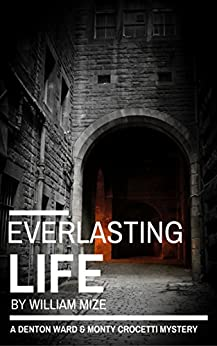 Everlasting Life (A Denton Ward and Monty Crocetti Mystery Book 2) by [William Mize]