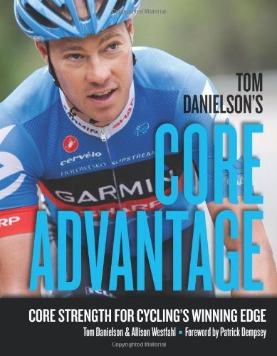 Tom Danielson's Core Advantage: Core Strength for Cycling's Winning Edge by Tom Danielson, Allison Westfahl (2013) (Core Advantage)