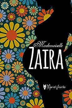 Mademoiselle Zaira: Uma época de preconceitos, uma gravidez indesejada. por [Vicente, Mario]