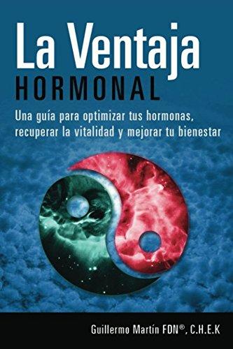 LA VENTAJA HORMONAL: Una guia para optimizar tus hormonas, recuperar la vitalidad y mejorar tu bienestar (Spanish Edition) [Guillermo Martin] (Tapa Blanda)