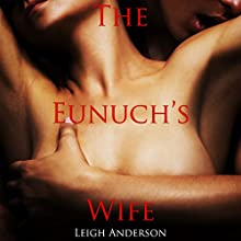 The Eunuch's Wife: An Erotic Tale from Ancient China: The Lotus and the Phoenix, Book 3 | Livre audio Auteur(s) : Leigh Anderson Narrateur(s) : Ruby Rivers