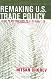 Remaking U. S. Trade Policy, Nitsan Chorev, 0801445752