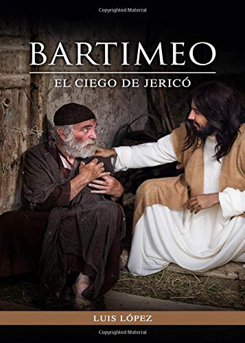 Bartimeo El ciego de Jerico  [Lopez, Luis] (Tapa Blanda)