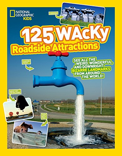 125 Wacky Roadside Attractions: See All the Weird, Wonderful, and Downright Bizarre Landmarks From Around the World! (National Geographic Kids) ()