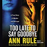 Front cover for the book Too Late to Say Goodbye: A True Story of Murder and Betrayal by Ann Rule