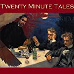 Twenty Minute Tales: Short Stories That Pack a Huge Punch | Edgar Allan Poe,W. W. Jacobs,O. Henry,A. J. Alan,Jerome K. Jerome,Arthur Conan Doyle,Guy de Maupassant