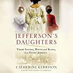 Jefferson's Daughters: Three Sisters, White and Black, in a Young America | Catherine Kerrison