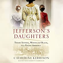 Jefferson's Daughters: Three Sisters, White and Black, in a Young America Audiobook by Catherine Kerrison Narrated by Tavia Gilbert