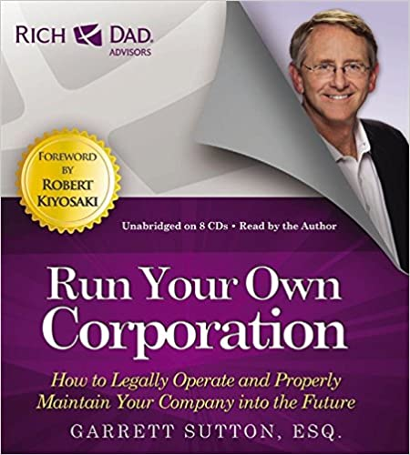 Book Rich Dad's Advisors: Run Your Own Corporation: How to Legally Operate and Properly Maintain Your Company into the Future