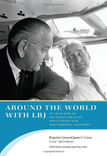 Around the World with LBJ: My Wild Ride as Air Force One Pilot, White House Aide, and Personal Confidant (Best Way To Become An Airforce Pilot)