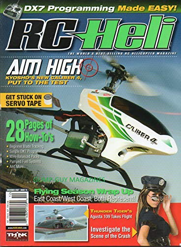 - RC Heli December 2007 Helicopter Magazine AIM HIGH: KYOSHO'S NEW CALIBER 4, PUT TO THE TEST DX7 Programmimg Made Easy 28 PAGES OF HOW-TO'S Thunder Tiger's Agusta 109 Takes Flight HDX 450 V3 Hiller