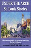 Under the Arch : St. Louis Stories, , 0974545015