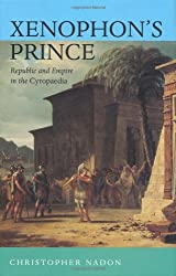 Xenophon's Prince: Republic and Empire in the Cyropædia