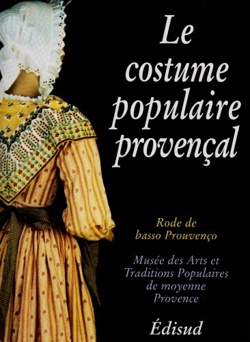 Le Costume populaire provençal (French Edition)From Edisud