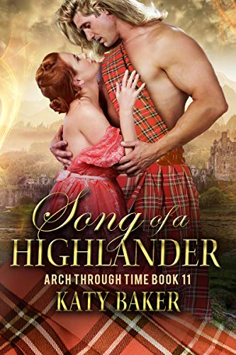 Song of a Highlander: A Scottish Time Travel Romance (Arch Through Time Book 11) by [Baker, Katy]