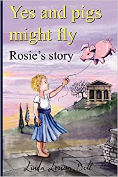 Yes, and Pigs Might Fly. Rosie's Story by Dell, Linda Louisa (2011)