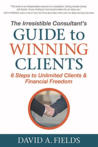 The Irresistible Consultant's Guide to Winning Clients: 6 Steps to Unlimited Clients & Financial Freedom (Top Software Paying)