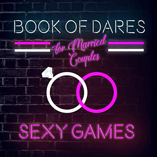 Book of Dares For Married Couples: A Romantic Game for Husbands and Wives with Sexy Challenges to Try On Your Next Date Night on In the Bedroom (Naughty Valentine's Day Activity Books for Adults) (Naughty Sex Board Games)
