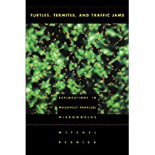 Turtles, Termites, and Traffic Jams: Explorations in Massively Parallel Microworlds