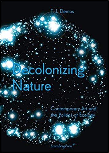 Decolonizing Nature Contemporary Art and the Politics of Ecology