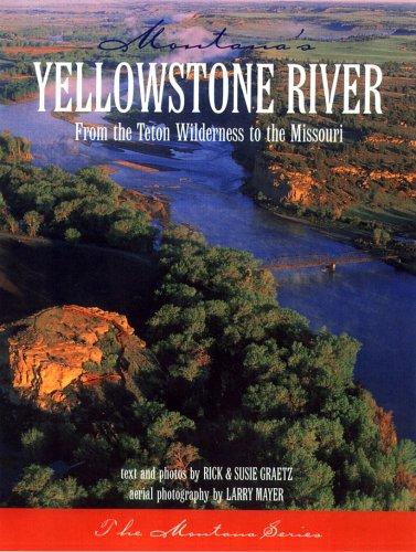 Montana's Yellowstone River: From the Teton Wilderness to the Missouri pdf epub