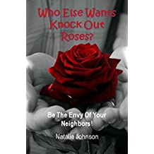 Rose Growing: Who Else Wants Knockout Roses? Be the Envy of Your Neighbor! (Growing Roses, Rose Gardening)